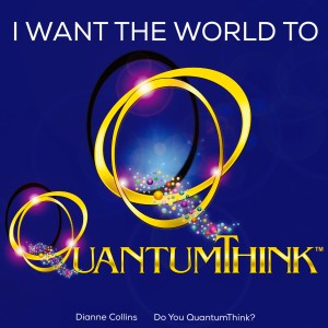 I WANT THE WORLD TO QUANTUMTHINK®